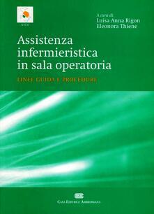 Assistenza infermieristica in sala operatoria. Linee guida e procedure - Luisa Anna Rigon,Eleonora Thiene - copertina