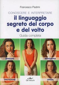Conoscere e interpretare il linguaggio segreto del corpo e del volto. Guida completa - Francesco Padrini - copertina