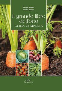 Libro Il grande libro dell'orto. Guida completa Enrica Boffelli , Guido Sirtori 0