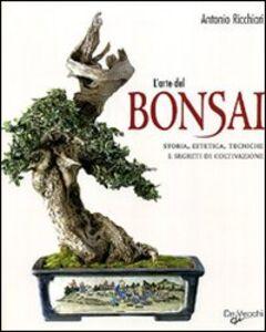 Libro L' arte del bonsai. Storia, estetica, tecniche e segreti di coltivazione Antonio Ricchiari 0