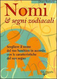 Nomi & segni zodiacali. Scegliere il nome del tuo bambino in accordo con le caratteristiche del suo segno