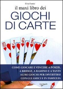 Criticalwinenotav.it Il maxi libro dei giochi di carte. Come giocare e vincere a poker, a bridge, a ramino e a tanti altri giochi per divertirsi con gli amici e in famiglia Image