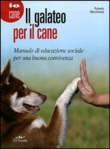 Libro Il galateo per il cane. Manuale di educazione sociale per una buona convivenza Roberto Marchesini 0