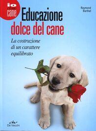 Educazione dolce del cane. La costruzione di un carattere equilibrato