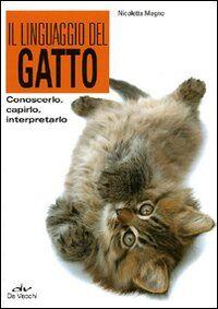 Il linguaggio del gatto. Conoscerlo, capirlo, interpretarlo