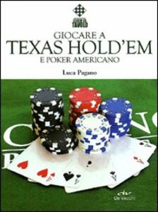 Giocare a Texas Hold'em e poker americano - Luca Pagano - copertina