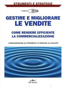 Libro Gestire e migliorare le vendite. Come rendere efficiente la commercializzazione Simone Sansavini , Gianni Garamanti
