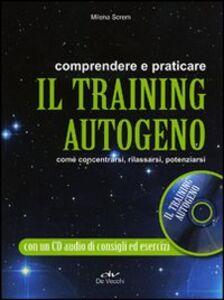 Libro Comprendere e praticare il training autogeno. Come concentrarsi, rilassarsi, potenziarsi. Con CD Audio Milena Screm