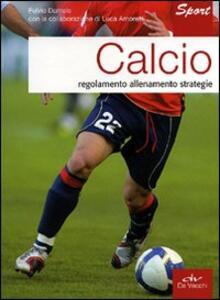 Libro Calcio. Regolamento allenamento strategie Fulvio Damele Luca Amoretti