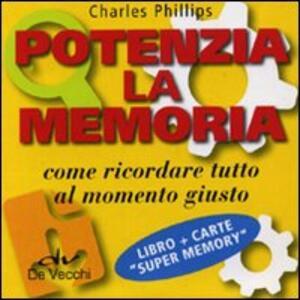 Libro Potenzia la memoria. Come ricordare tutto al momento giusto. Con carte Super Memory Charles Phillips