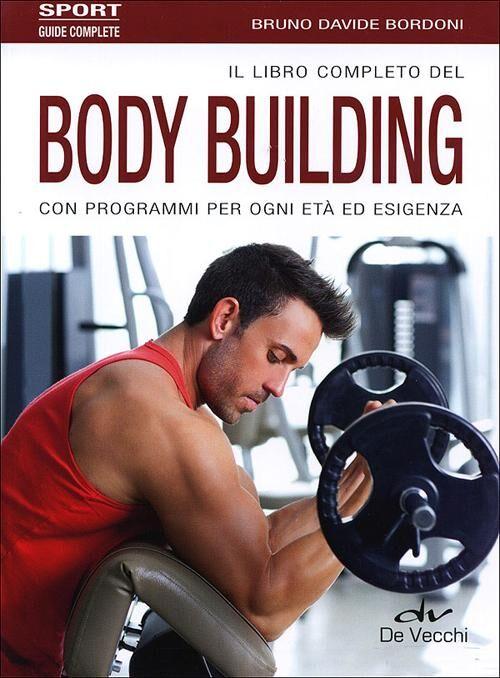 Il libro completo del body building con programmi per ogni età ed esigenza