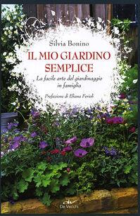 Il mio giardino semplice. La facile arte del giardinaggio in famiglia