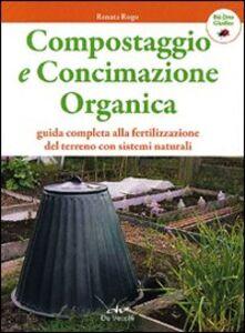 Foto Cover di Compostaggio e concimazione organica. Guida completa alla fertilizzazione del terreno con sistemi naturali, Libro di Renata Rogo, edito da De Vecchi 0
