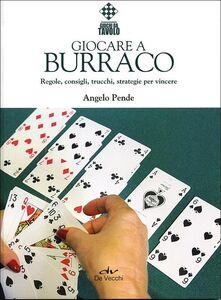 Libro Giocare a burraco. Regole, consigli, trucchi, strategie per vincere Angelo Pende 0