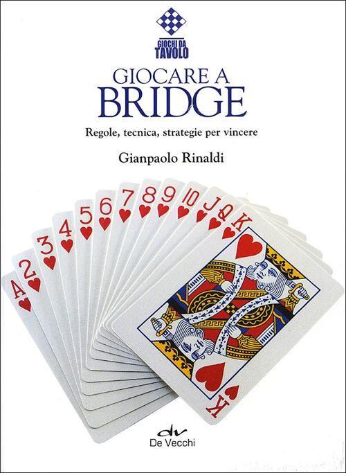 Giocare a bridge. Regole, tecnica, strategie per vincere