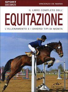Libro Il libro completo dell'equitazione. L'allenamento e i diversi tipi di monta Vincenzo De Maria 0