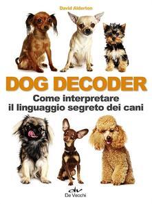 Lpgcsostenible.es Dog decoder. Come interpretare il linguaggio segreto dei cani Image