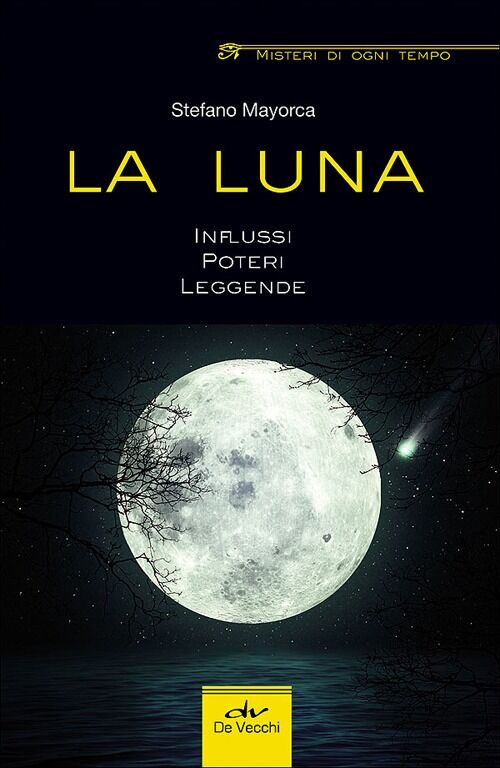 La luna. Influssi, poteri, leggende