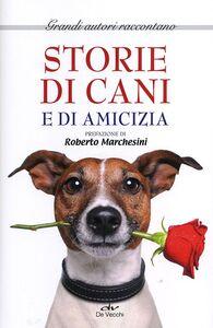 Foto Cover di Storie di cani e di amicizia, Libro di  edito da De Vecchi