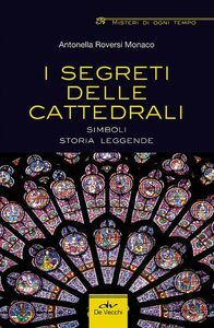 Libro I segreti delle cattedrali. Simboli, storia, leggende Antonella Roversi Monaco