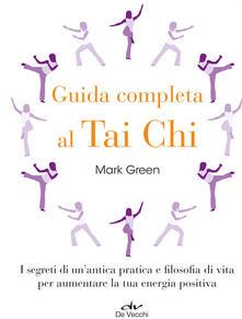 Capturtokyoedition.it Guida completa al Tai Chi. I segreti di un'antica pratica e filosofia di vita per aumentare la tua energia positiva Image