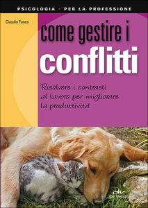 Foto Cover di Come gestire i conflitti. Risolvere i contrasti al lavoro per migliorare la produttività, Libro di Claudio Funes, edito da De Vecchi