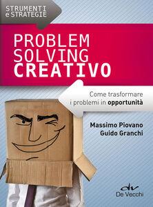 Libro Problem solving creativo. Come trasformare i problemi in opportunità Massimo Piovano , Guido Granchi
