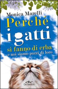 Libro Perché i gatti si fanno di erba e noi siamo pazzi di loro Monica Marelli