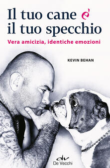 Il tuo cane è il tuo specchio. Vera amicizia, identiche emozioni.pdf