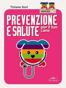 Foto Cover di Prevenzione e salute per il tuo cane, Libro di Tiziana Gori, edito da De Vecchi