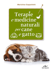 Foto Cover di Terapie e medicine naturali per cane e gatto, Libro di Mariolina Cappelletti, edito da De Vecchi