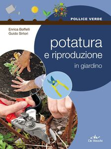 Libro Potatura e riproduzione in giardino Enrica Boffelli , Guido Sirtori