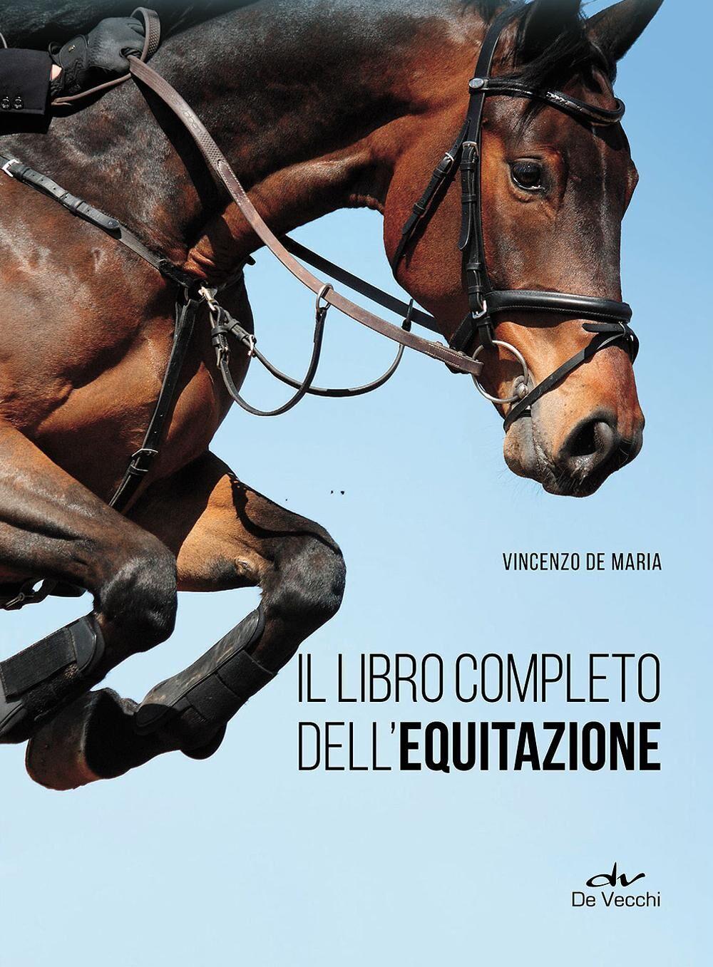Il libro completo dell'equitazione. L'allenamento e i diversi tipi di monta