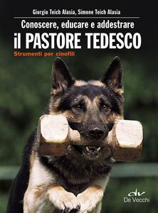 Foto Cover di Conoscere, educare e addestrare il pastore tedesco, Libro di Giorgio Teich Alasia,Simone Teich Alasia, edito da De Vecchi