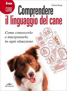 Comprendere il linguaggio del cane. Come conoscerlo e interpretarlo in ogni situazione.pdf