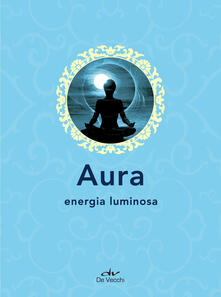 Aura. Energia luminosa - AA.VV. - ebook