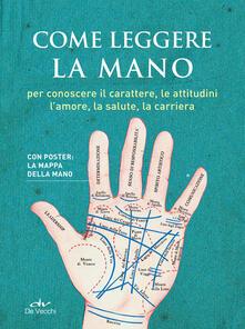 Come leggere la mano. Per conoscere il carattere, le attitudini, lamore, la salute, la carriera. Con Poster.pdf
