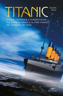 Partyperilperu.it Titanic. Storia, leggende e superstizioni sul tragico primo e ultimo viaggio del gigante dei mari Image
