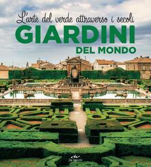 Giardini del mondo. L'arte del verde attraverso i secoli. Ediz. illustrata - copertina