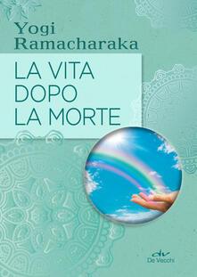 La vita dopo la morte - Ramacharaka (yogi) - copertina