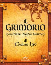 Il grimorio di Madame Ippò. Incantesimi, pozioni, talismani - Ippolita Douglas Scotti di Vigoleno - ebook