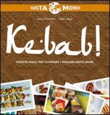 Kebab! Ricette facili per cucinare i migliori piatti arabi - Anna Prandoni,Fabio Zago - copertina