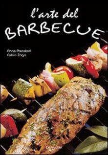 L' arte del barbecue. Ediz. illustrata - Anna Prandoni,Fabio Zago - copertina