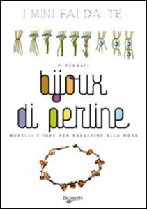 Libro Bijoux di perline. Modelli e idee per ragazzine alla moda Patrizia Pennati