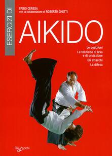 Esercizi di aikido. Le posizioni. Le tecniche di leva e di proiezione. Gli attacchi. La difesa - Fabio Ceresa - copertina