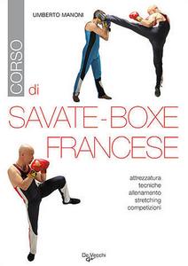 Libro Corso di savate-boxe francese. Attrezzatura, tecniche, allenamento, stretching, competizioni Umberto Manoni