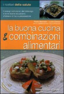 La buona cucina e le combinazioni alimentari - Paola Bastasin,Lucia Ceresa - copertina
