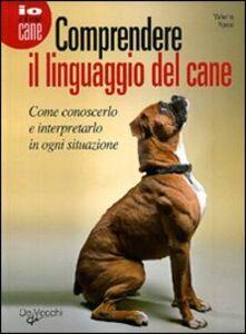 Foto Cover di Comprendere il linguaggio del cane. Come conoscerlo e interpretarlo in ogni situazione, Libro di Valeria Rossi, edito da De Vecchi 0