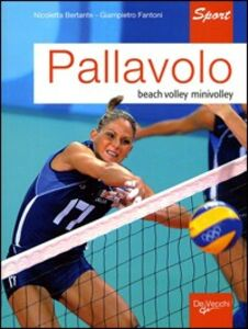 Libro Pallavolo. Beach vollet, minivolley Nicoletta Bertante , Giampiero Fantoni