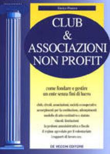 Libro Club & associazioni non profit. Come fondare e gestire un ente senza fini di lucro Enrico Pentore
